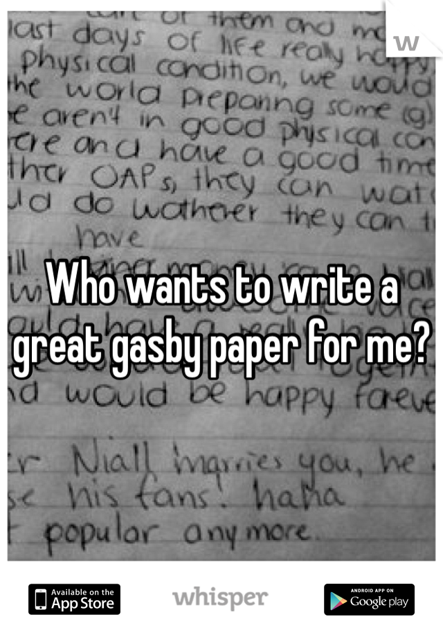 Who wants to write a great gasby paper for me?