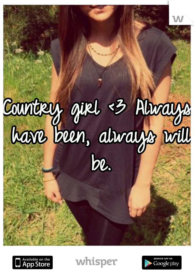 Country girl <3 Always have been, always will be.