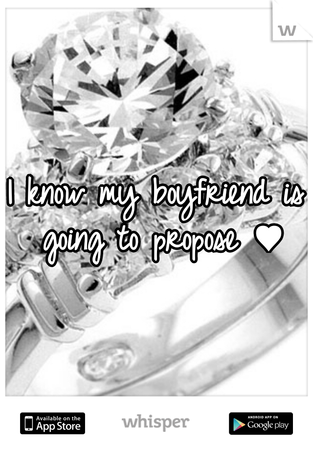 I know my boyfriend is going to propose ♥