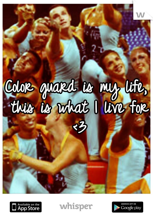 Color guard is my life, this is what I live for <3