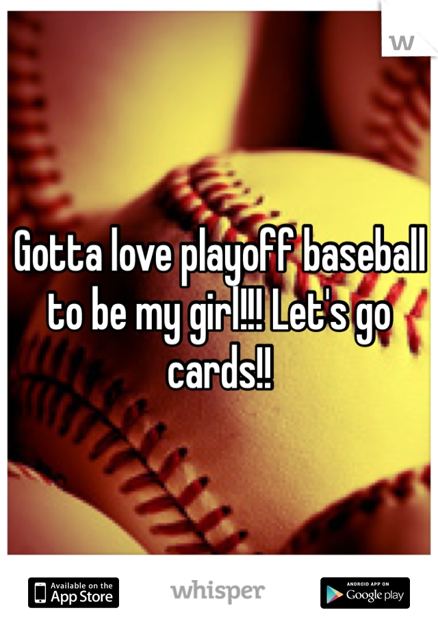 Gotta love playoff baseball to be my girl!!! Let's go cards!!
