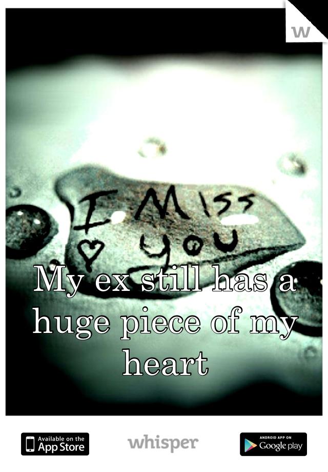 My ex still has a huge piece of my heart