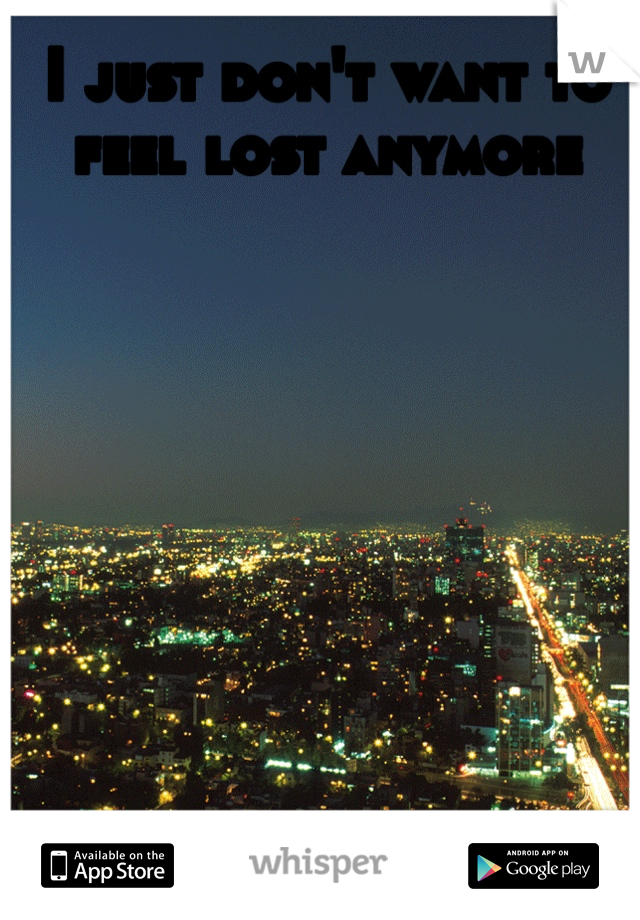 I just don't want to feel lost anymore