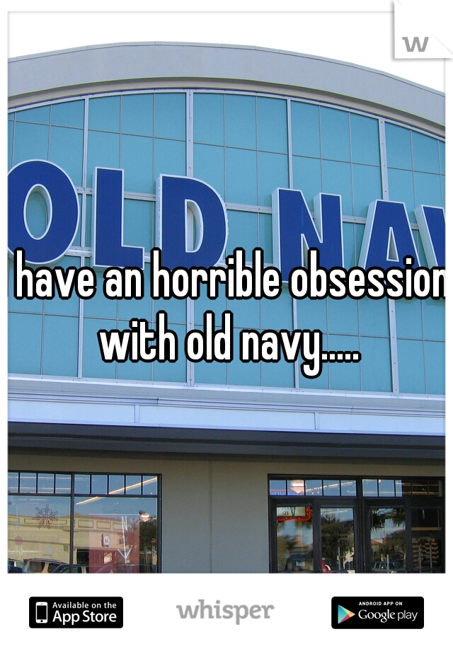 I have an horrible obsession with old navy.....
