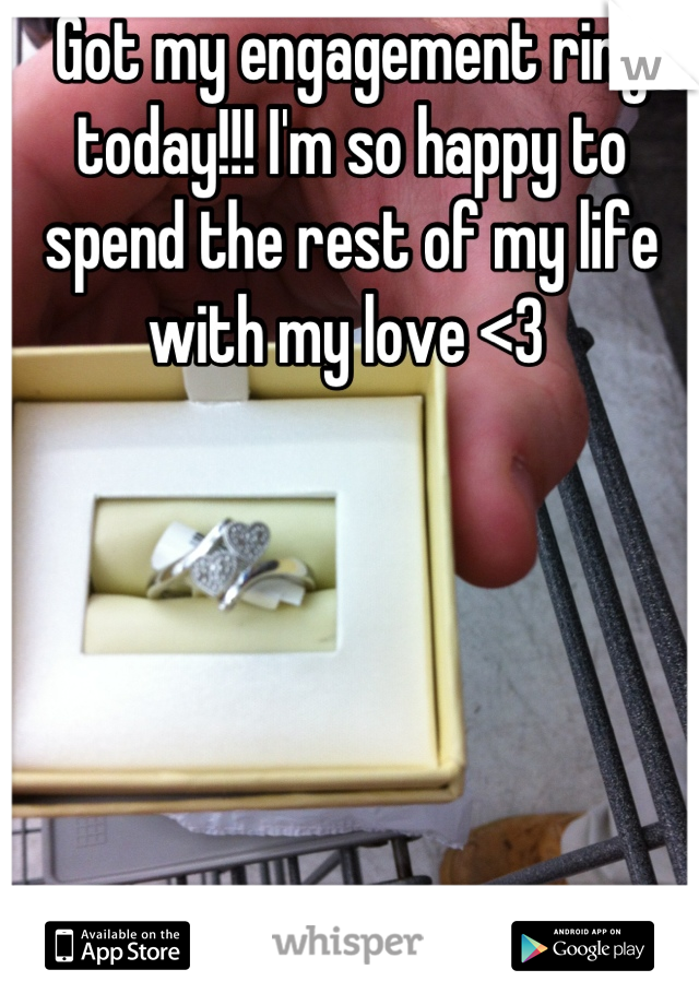 Got my engagement ring today!!! I'm so happy to spend the rest of my life with my love <3