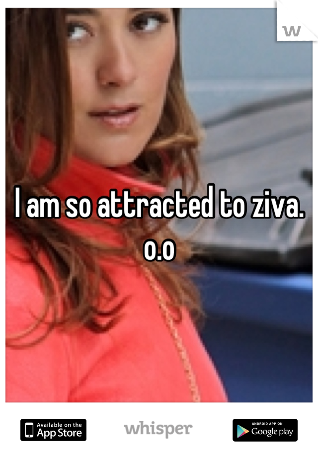 I am so attracted to ziva. o.o