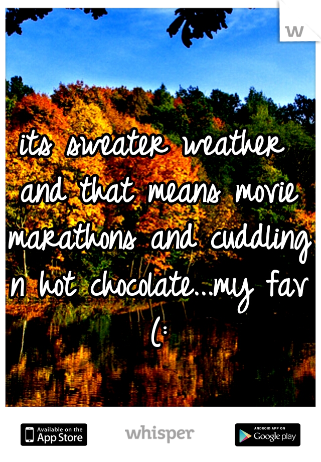 its sweater weather and that means movie marathons and cuddling n hot chocolate...my fav (: