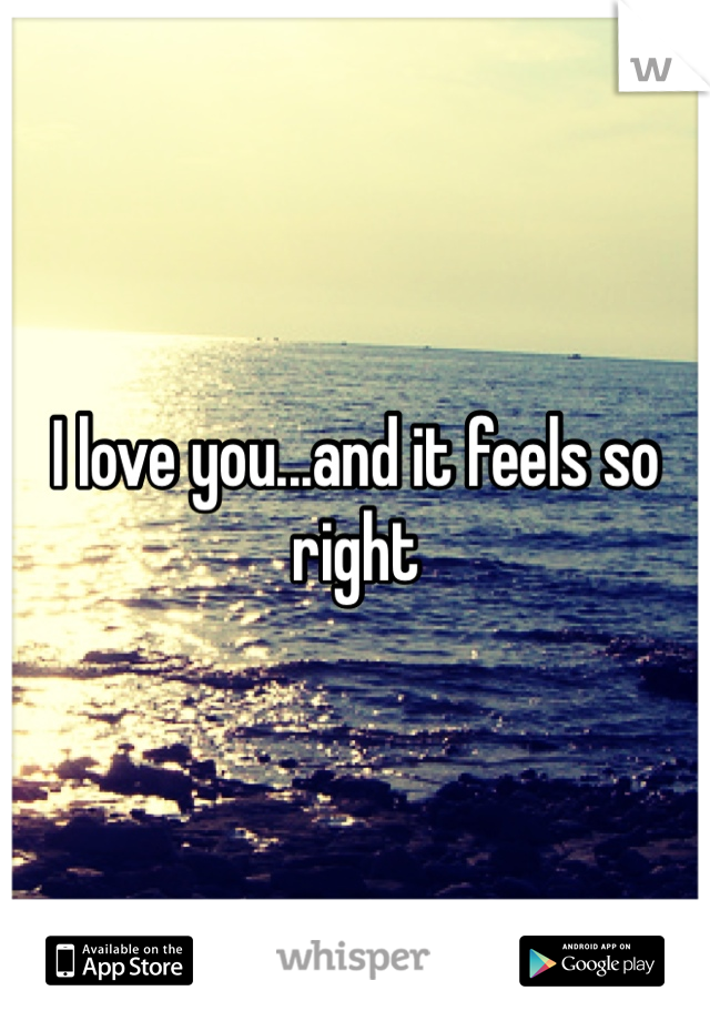 I love you...and it feels so right