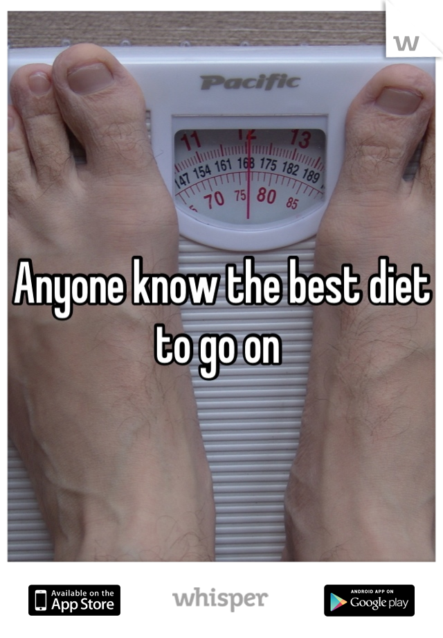 Anyone know the best diet to go on