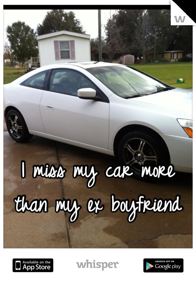 I miss my car more than my ex boyfriend