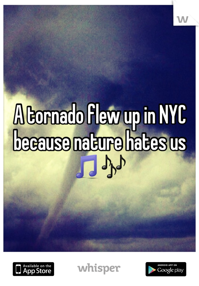 A tornado flew up in NYC because nature hates us 🎵🎶