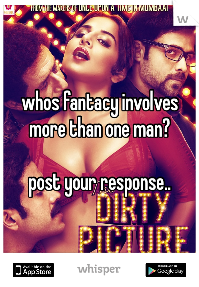 whos fantacy involves more than one man?  post your response..