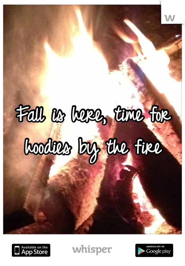 Fall is here, time for hoodies by the fire