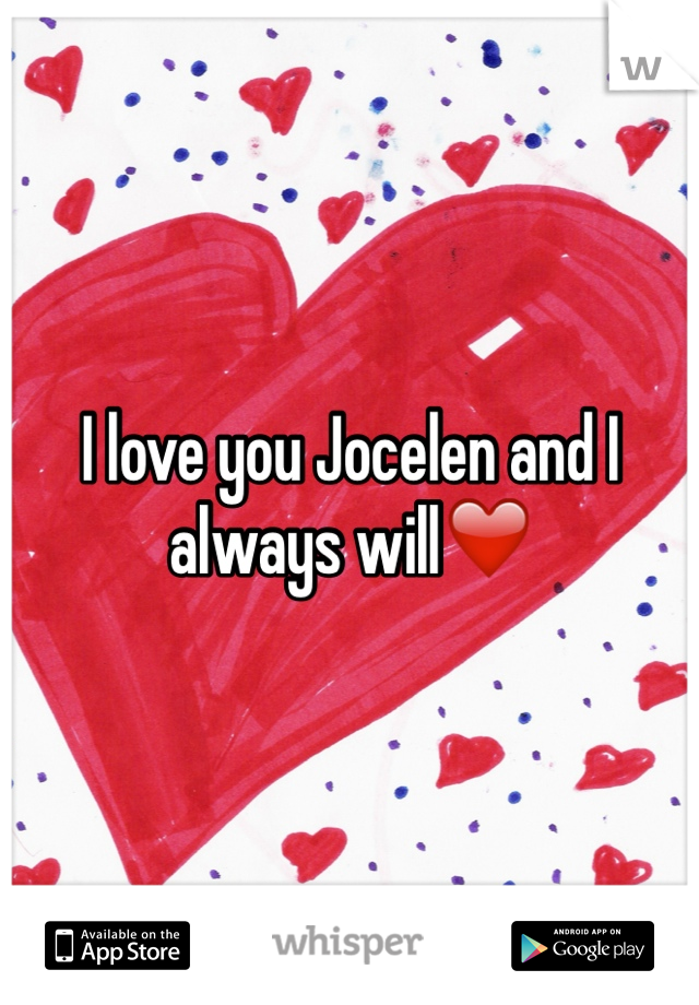 I love you Jocelen and I always will❤️