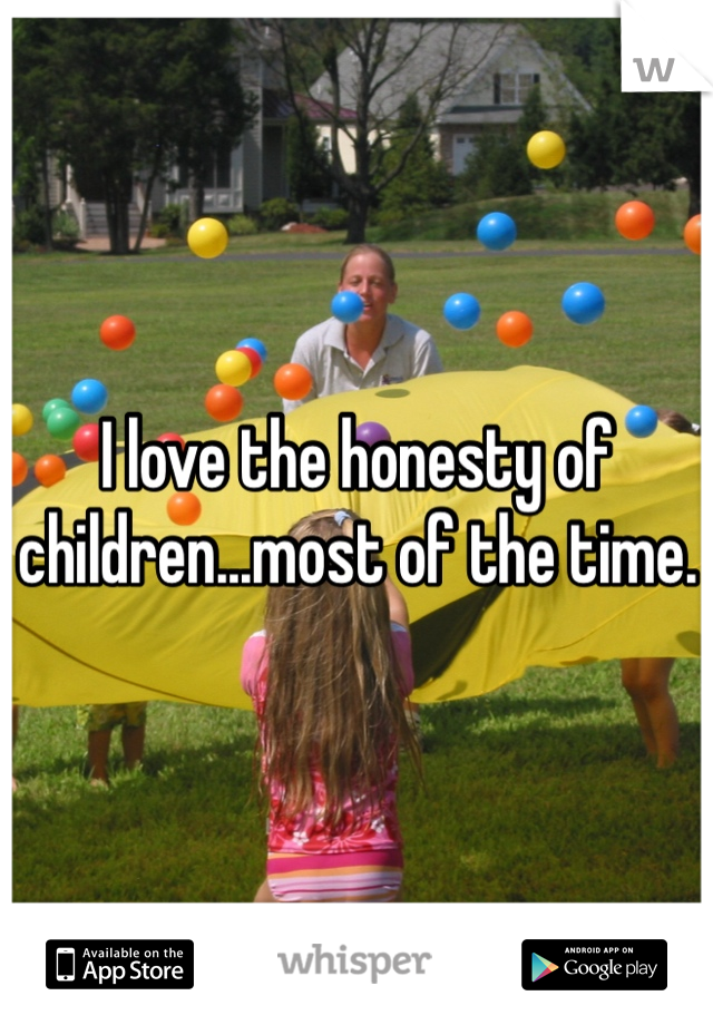 I love the honesty of children...most of the time.