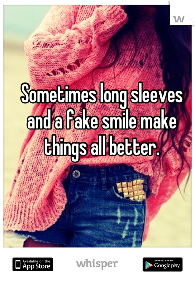 Sometimes long sleeves and a fake smile make things all better.