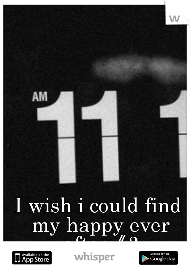 I wish i could find my happy ever after《3