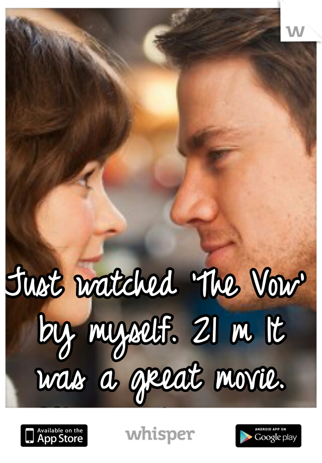 Just watched 'The Vow' by myself. 21 m It was a great movie. Why am I single?