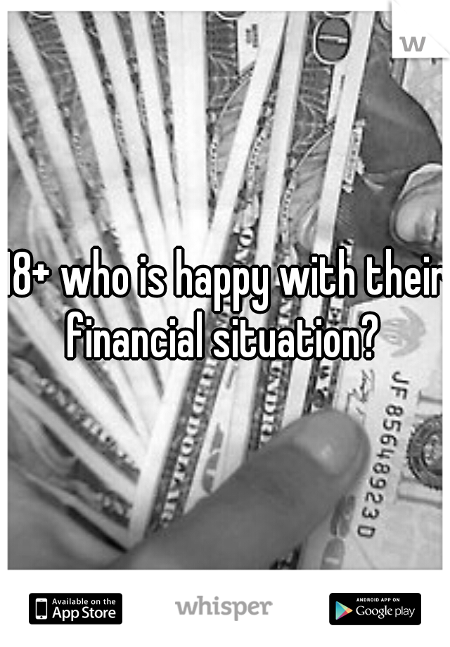 18+ who is happy with their financial situation?