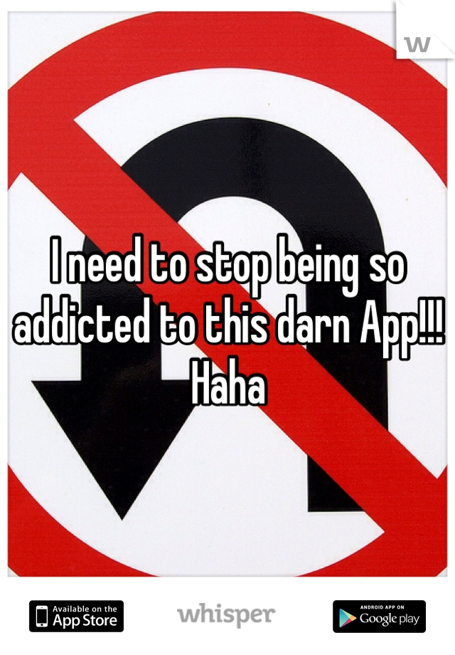 I need to stop being so addicted to this darn App!!! Haha