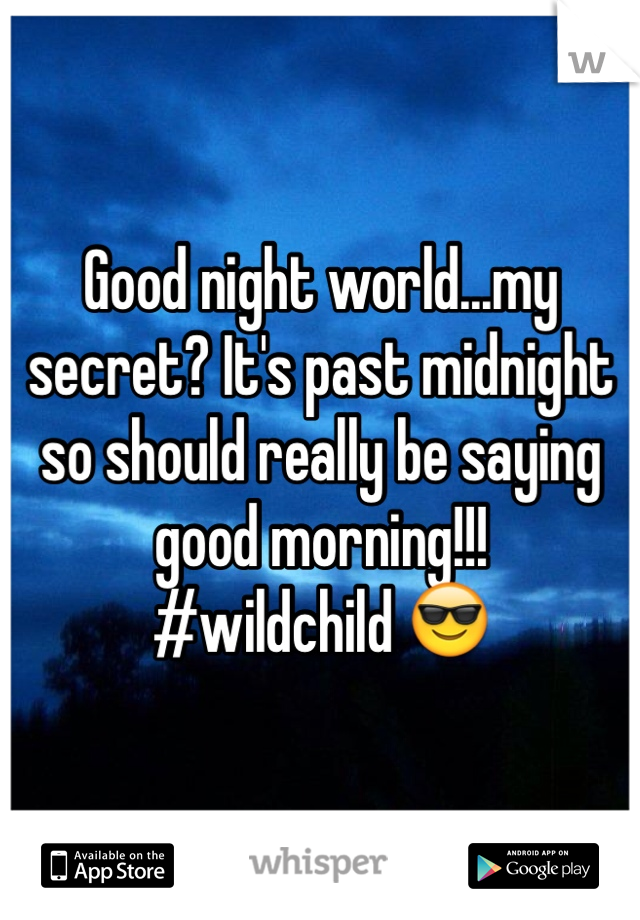 Good night world...my secret? It's past midnight so should really be saying good morning!!! #wildchild 😎