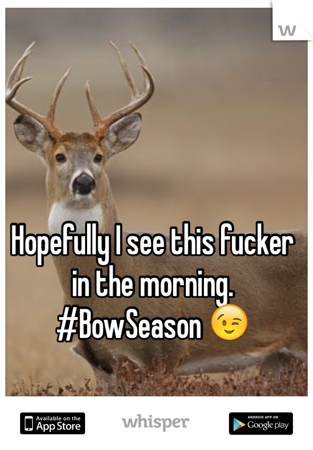 Hopefully I see this fucker in the morning. #BowSeason 😉