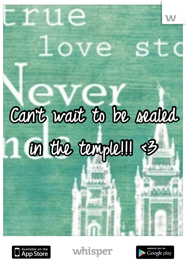Can't wait to be sealed in the temple!!! <3