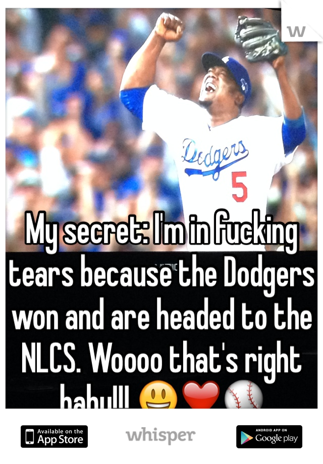 My secret: I'm in fucking tears because the Dodgers won and are headed to the NLCS. Woooo that's right baby!!! 😃❤️⚾️