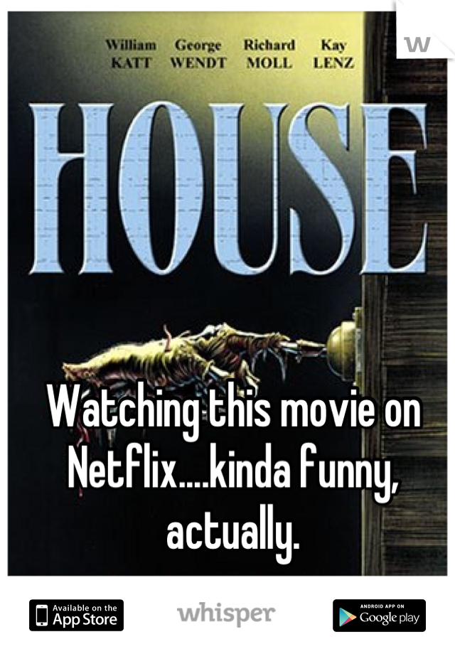 Watching this movie on Netflix....kinda funny, actually.