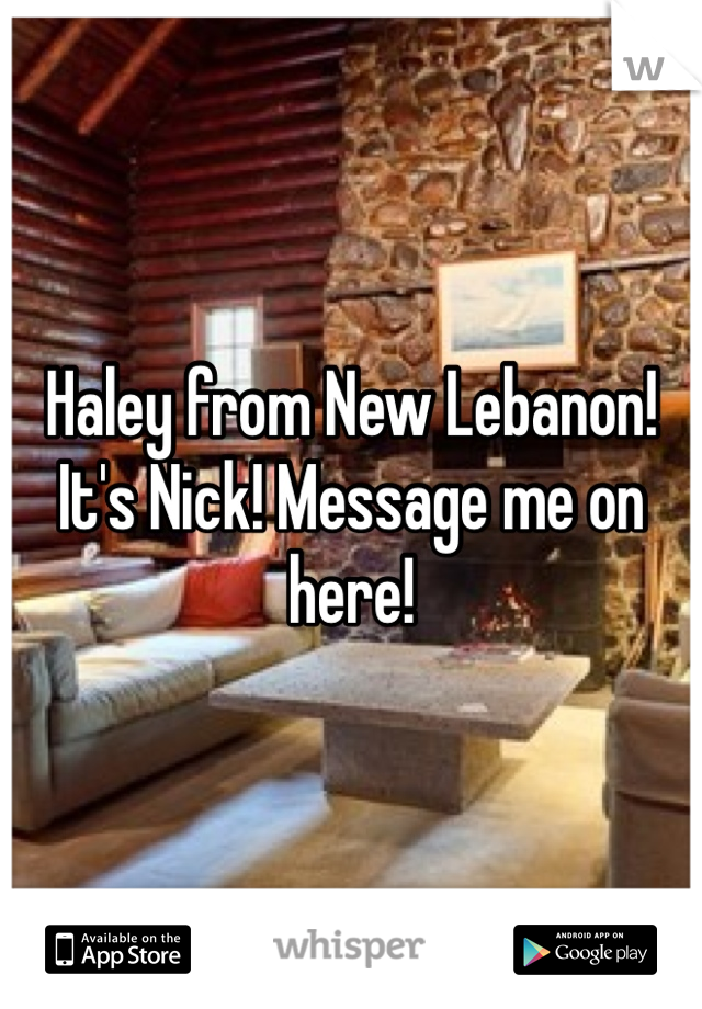 Haley from New Lebanon! It's Nick! Message me on here!