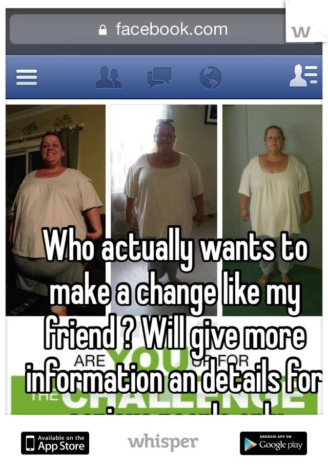 Who actually wants to make a change like my friend ? Will give more information an details for serious people only