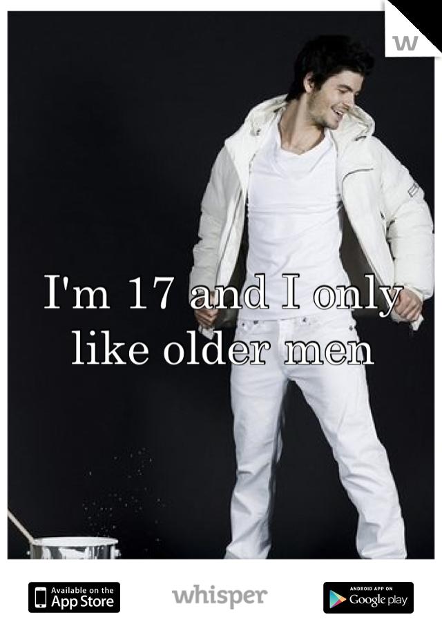 I'm 17 and I only like older men