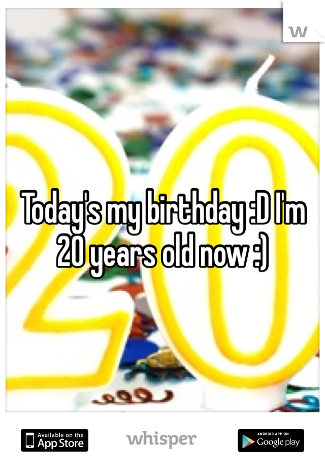 Today's my birthday :D I'm 20 years old now :)