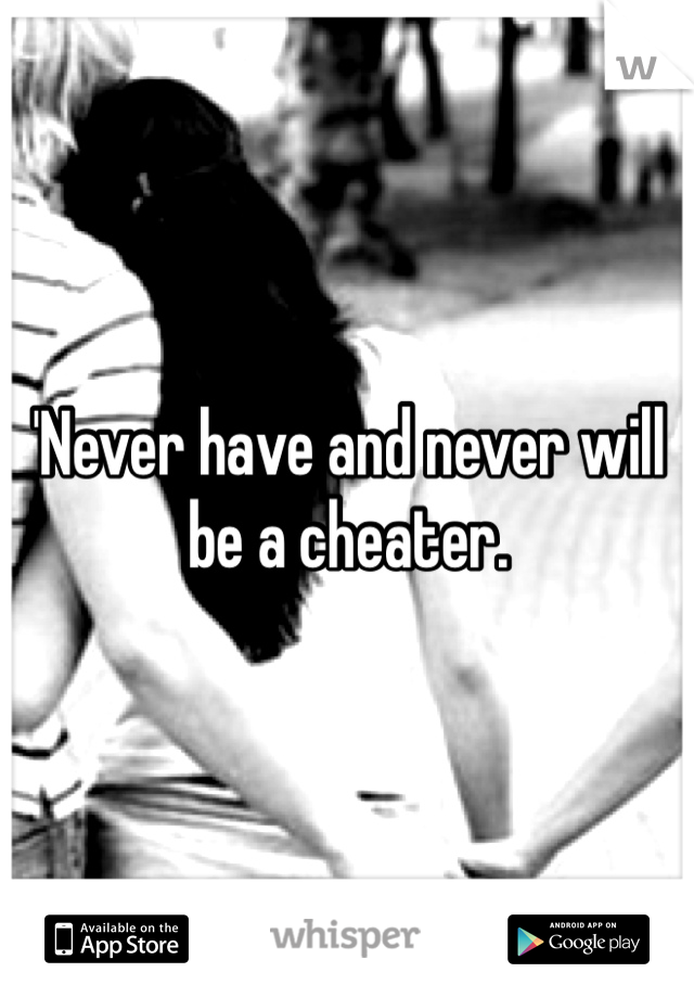 'Never have and never will be a cheater.