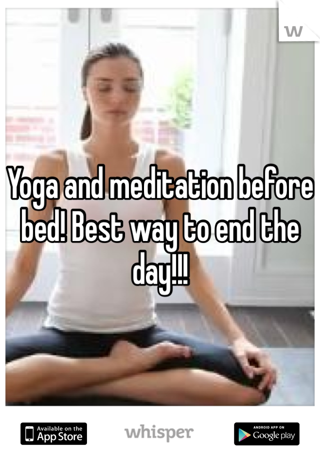 Yoga and meditation before bed! Best way to end the day!!!