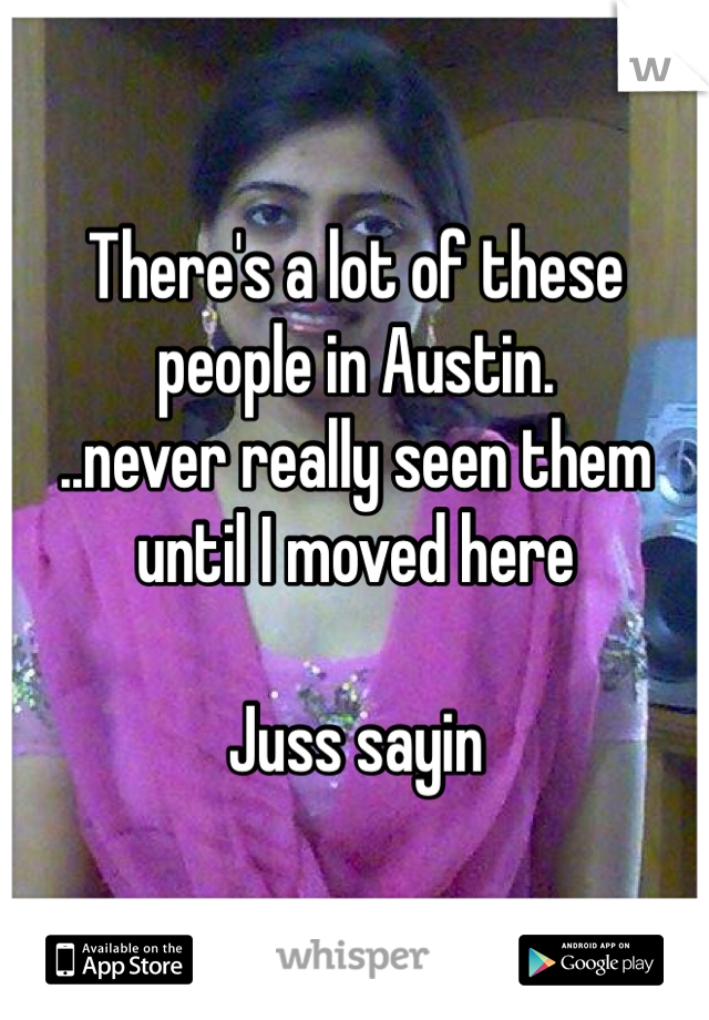 There's a lot of these people in Austin. ..never really seen them until I moved here  Juss sayin