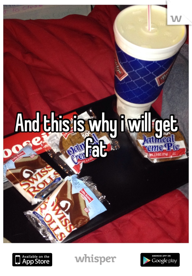 And this is why i will get fat