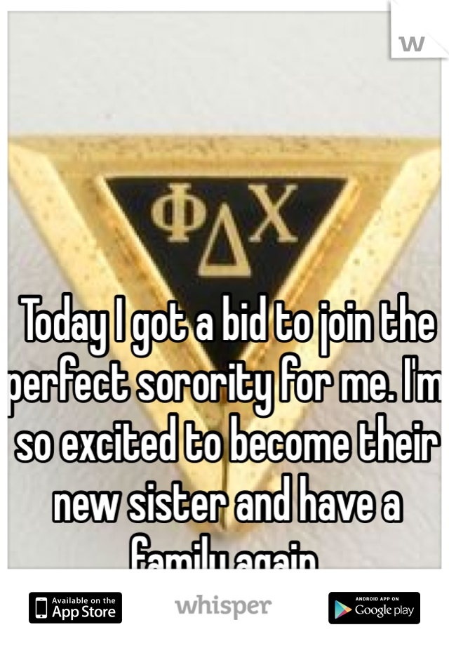 Today I got a bid to join the perfect sorority for me. I'm so excited to become their new sister and have a family again.