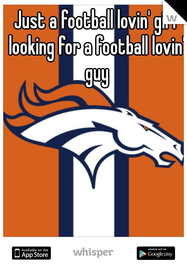 Just a football lovin' girl looking for a football lovin' guy