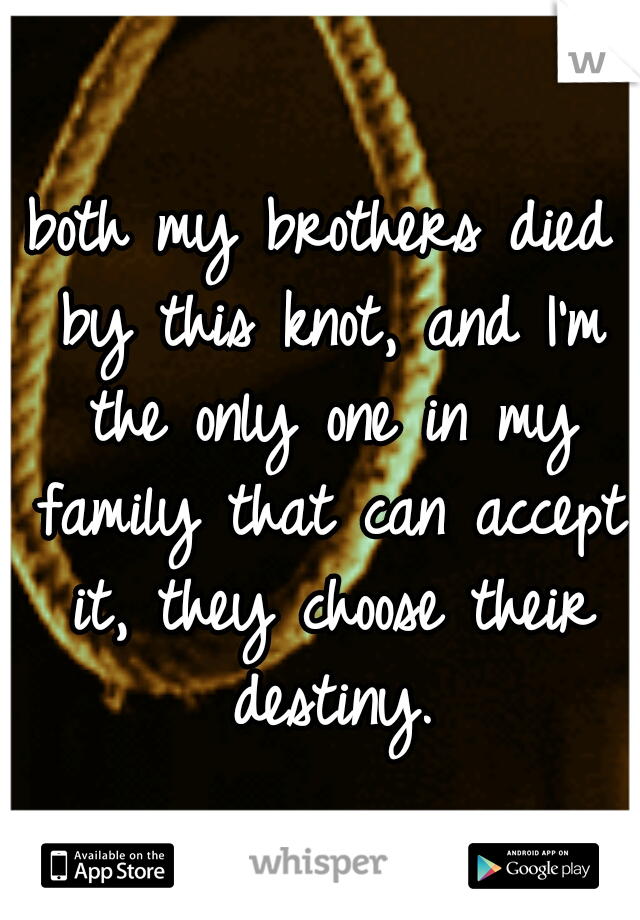 both my brothers died by this knot, and I'm the only one in my family that can accept it, they choose their destiny.