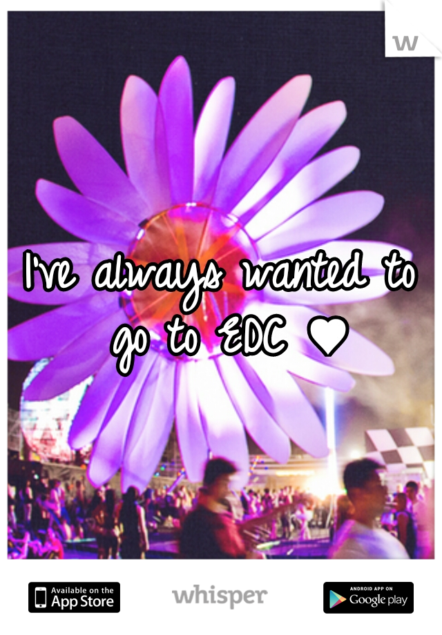 I've always wanted to go to EDC ♥