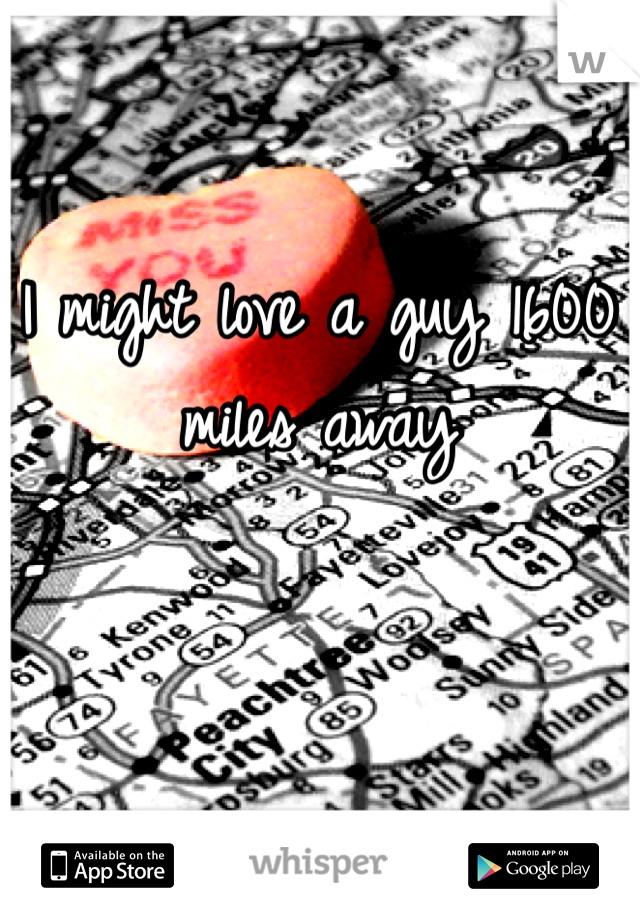 I might love a guy 1600 miles away