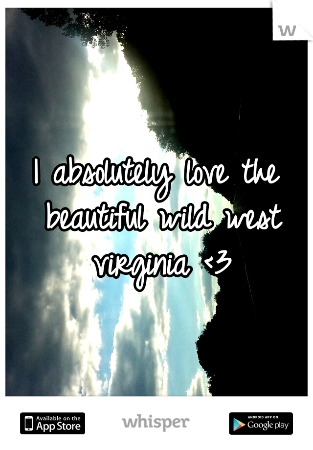 I absolutely love the beautiful wild west virginia <3