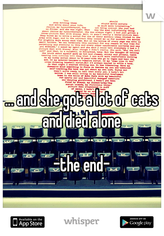 ... and she got a lot of cats and died alone   -the end-