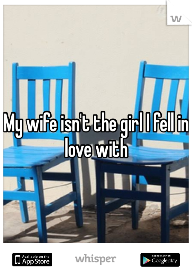 My wife isn't the girl I fell in love with