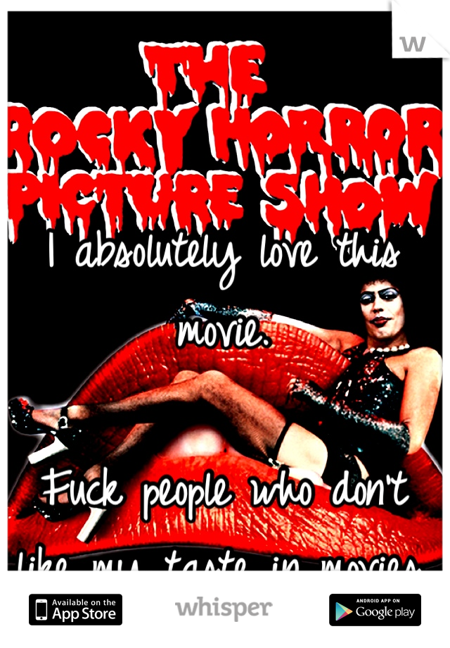 I absolutely love this movie.   Fuck people who don't like my taste in movies.