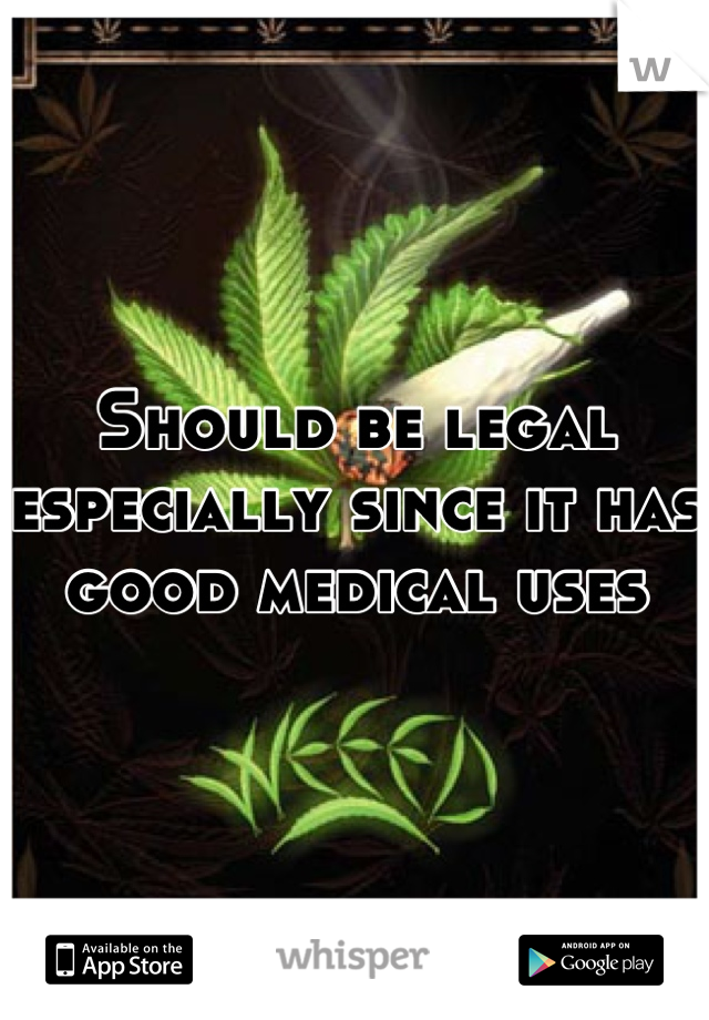 Should be legal especially since it has good medical uses