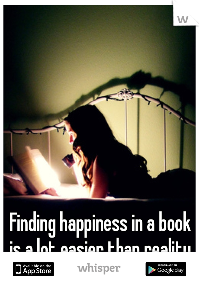 Finding happiness in a book is a lot easier than reality