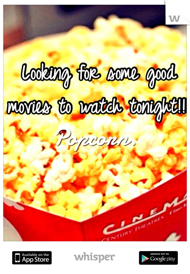 Looking for some good movies to watch tonight!!!