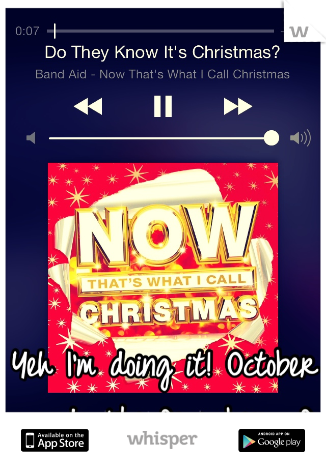 Yeh I'm doing it! October sounds like December :-D